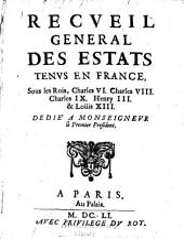 Recveil general des Estats: tenvs en France, sous les rois Charles VI, Charles VIII, Charles IX, Henry III, & Loüis XIII, dedié a Monseignevr le Premier President