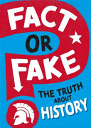Fact Or Fake  the Truth about History