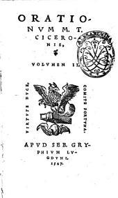 M. Tullii Ciceronis Orationum tomus primus -volumen 3.!: Orationum. M. T. Ciceronis, volumen 2, Volume 2