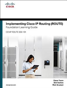 Implementing Cisco IP Routing  ROUTE  Foundation Learning Guide PDF