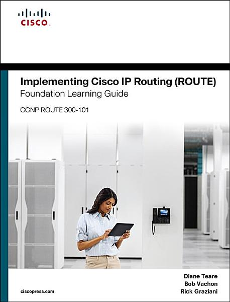 Implementing Cisco IP Routing (ROUTE) Foundation Learning Guide Pdf Book