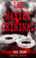 The Master Criminal Complete True Crime Series Illustrated