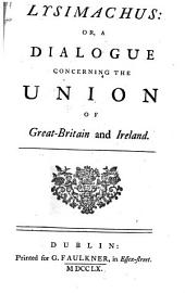 Lysimachus: Or, a Dialogue Concerning the Union of Great-Britain and Ireland
