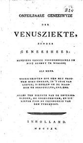 Onfeilbaare geneeswyze der venusziekte, zonder geneesheer: benevens eenige voorbehoedzels om niet besmet te worden; alsmede voorschriften hoe men met vrouwen moet omgaan in 't stuk der liefde, enz: Volume 1