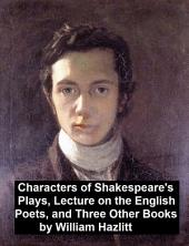 Characters of Shakespeare's Plays, Lectures on the English Poets and Three Other Books