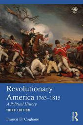 Revolutionary America, 1763-1815: A Political History, Edition 3