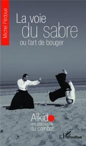 La voie du sabre ou l'art de bouger: Aïkido une philosophie du combat