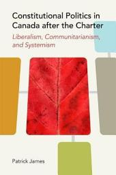 Constitutional Politics in Canada after the Charter: Liberalism, Communitarianism, and Systemism