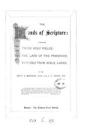 The Lands of scripture: comprising Those holy fields; The land of the pharaohs; Pictures from Bible lands, by S. Manning and S.G. Green