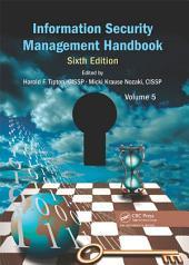 Information Security Management Handbook, Sixth Edition: Volume 5, Edition 6