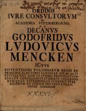 Ordinis iure consultorum in Academia Vitembergensi h. t. Decanus Godofridus Ludovicus Mencken ...