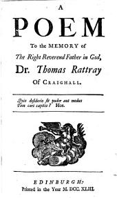 A Poem to the memory of the Rt. Rev. Father in God, Dr T. Rattray of Craighall. [With an epitaph.]
