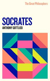 The Great Philosophers: Socrates: Socrates