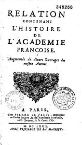 Relation contenant l'histoire de l'Académie françoise augmentée de divers ouvrages du mesme auteur