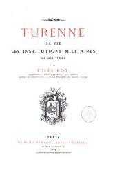 Turenne: Sa vie, les institutions militaires de son temps
