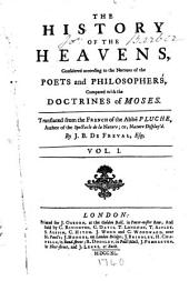 The History of the Heavens: Considered According to the Notions of the Poets and Philosophers, Compared with the Doctrines of Moses, Volume 1