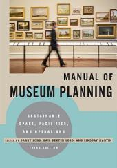 Manual of Museum Planning: Sustainable Space, Facilities, and Operations, Edition 3