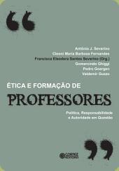 Ética e formação de professores: Política, responsabilidade e autoridade em questão
