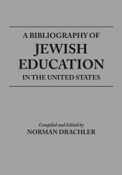 A Bibliography of Jewish Education in the United States PDF