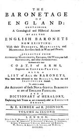 The Baronetage of England: Containing a Genealogical and Historical Account of All the English Baronets Now Existing ... Illustrated with Their Coats of Arms ... To which is Added an Account of Such Nova Scotia Baronets as are of English Families; and a Dictionary of Heraldry ... by E. Kimber and R. Johnson, Volume 2