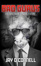 Bad Gurus: Fiction from a Near Future