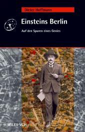 Einsteins Berlin: Auf den Spuren eines Genies
