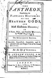 The Pantheon: Representing the Fabulous Histories of the Heathen Gods, and Most Illustrious Heroes : in a Short, Plain, and Familiar Method, by Way of Dialogue : for the Use of Schools