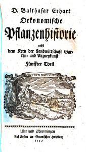 D. Balthasar Erhart Oekonomische Pflanzenhistorie nebst dem Kern der Landwirtschaft Garten- und Arzneykunst: Fünffter Theil, Band 5