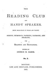 The Reading Club and Handy Speaker: Being Serious, Humorous, Pathetic, Patriotic, and Dramatic Selections in Prose and Poetry, for Readings and Recitations, Issue 3