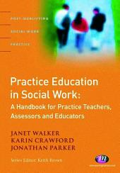 Practice Education in Social Work: A Handbook for Practice Teachers, Assessors and Educators