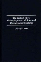 The Technological Unemployment and Structural Unemployment Debates