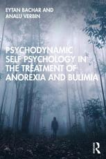 Psychodynamic Self Psychology in the Treatment of Anorexia and Bulimia PDF