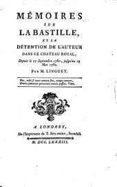 Mémoires sur la Bastille: et la détention de l'auteur dans ce château royal : depuis le 28 septembre 1780, jusqu'au 19 mai 1782