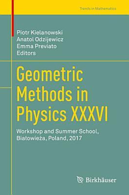 Geometric Methods in Physics XXXVI PDF