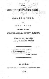 The Midnight Wanderers: A Comic Opera in Two Acts. Performed at the Theatre-Royal Covent-Garden
