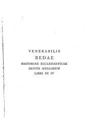 Venerabilis Bedae Historiae Ecclesiasticae Gentis Anglorum: Libri III, IV.