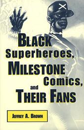 Black Superheroes, Milestone Comics, and Their Fans