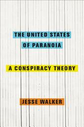 The United States of Paranoia: A Conspiracy Theory