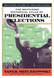 The Routledge Historical Atlas of Presidential Elections PDF