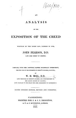 An Analysis of the Exposition of the Creed written by the Right Rev      John Pearson     Compiled     by W  H  Mill     Second English edition  revised and corrected