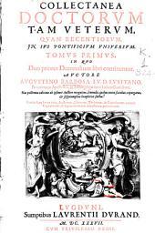 Collectanea doctorum tan veterum quam recentiorum, in ius pontificium universum: tomus primus : in quo duo priores Decretalium libri continentun