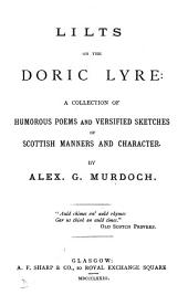 Lilts on the Doric Lyre: A Collection of Humorous Poems and Versified Sketches of Scottish Manners and Characters