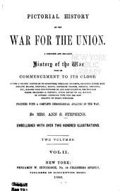 Pictorial History of the War for the Union: A Complete and Reliable History of the War from Its Commencement to Its Close...together with a Complete Chronological Analysis of the War, Volume 2