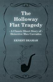 The Holloway Flat Tragedy (A Classic Short Story of Detective Max Carrados)