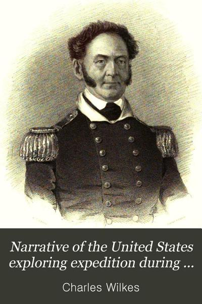 Download Narrative of the United States Exploring Expedition During the Years 1838  1839  1840  1841  1842 Book