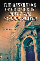 The Aesthetics of Culture in Buffy the Vampire Slayer PDF