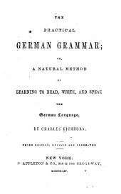 The practical German grammar; or, a natural method of learning ...: the German language ...