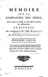 Mémoire sur la Compagnie des Indes, dans lequel on établit les droits & les intérêts des actionnaires: en réponse aux compilations de M. l'abbé Morellet