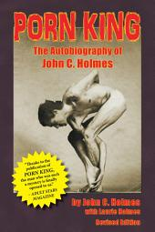 Porn King: The Autobiography of John C. Holmes