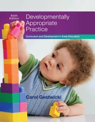 Developmentally Appropriate Practice  Curriculum and Development in Early Education PDF